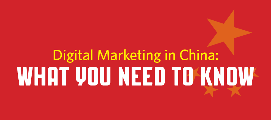 Digital Marketing in China: What you need to know
