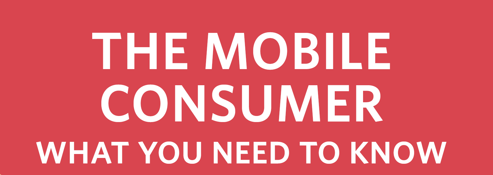 The Mobile Consumer: What you need to know