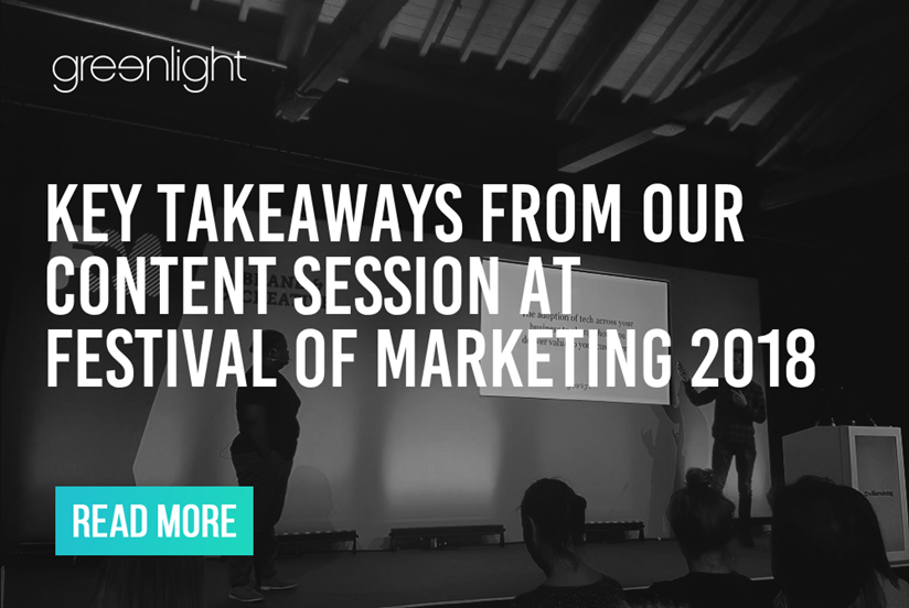 Key takeaways from Greenlight's content session at Festival of Marketing 2018