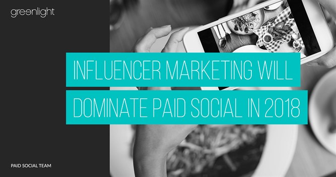 Influencer Marketing Will Dominate Paid Social In 2018